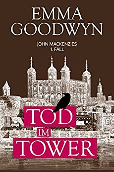 Tod im Tower: John Mackenzies erster Fall von [Goodwyn, Emma]