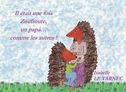 Il etait une fois Zoufroute, un papa... comme les autres !: Le respect: Volume 10 (Des livres pour reflechir avec nos enfants sur le sens de la vie) por Isabelle Le Tarnec