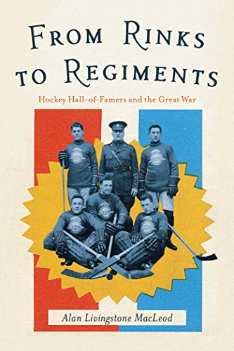 From Rinks to Regiments: Hockey Hall-of-Famers and the Great War (English Edition) por Alan Livingstone MacLeod