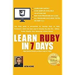 Learn Ruby In 7 Days: This Ruby tutorial Guarantees quick learning. This Ruby guide has many practical examples, covers software programming concepts required to build real life software projects.
