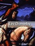 Les Croisades : La plus grande aventu...