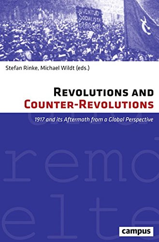 Revolutions and Counter-Revolutions: 1917 and its Aftermath from a Global Perspective (Eigene und Fremde Welten, Band 34)
