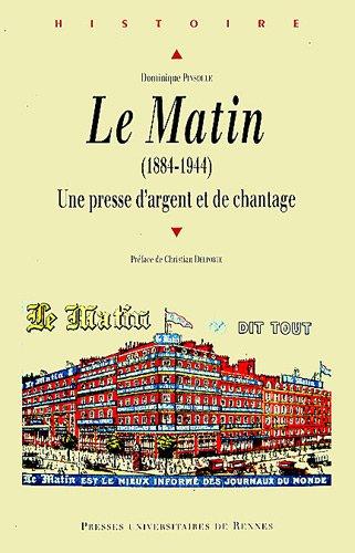 Le Matin (1884-1944) : Une presse d'argent et de chantage par Dominique Pinsolle