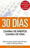 30 Días - Cambia de hábitos, cambia de vida: Algunos pasos simples cada día para crear la vida que deseas