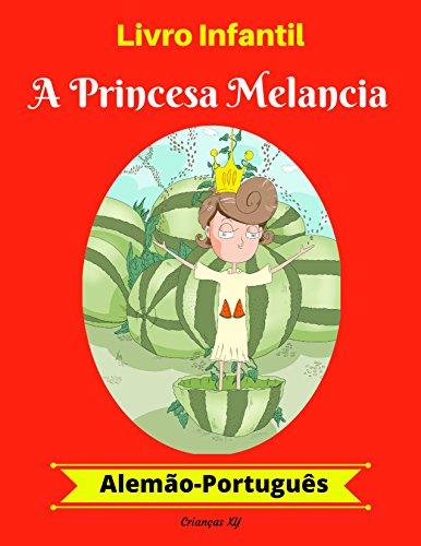 Livro Infantil: A Princesa Melancia (Alemão-Português) (Alemão-Português Livro Infantil Bilíngue 1) (Portuguese Edition)