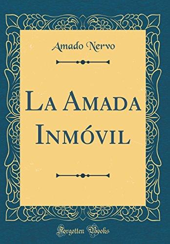 La Amada Inmóvil (Classic Reprint) por Amado Nervo