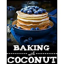 Baking with Coconut: Gluten-free, Grain-free, Low Carb & Paleo Coconut Flour Desserts (English Edition)