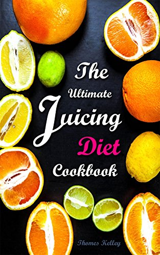 the-ultimate-juicing-diet-cookbook-juicing-recipes-for-weight-loss-english-edition