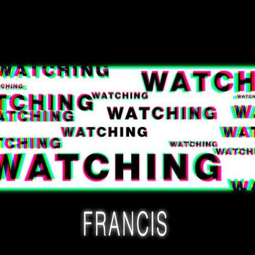 Francis - Watching