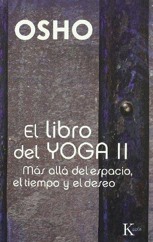 El libro del yoga II : más allá del espacio, el tiempo y el deseo