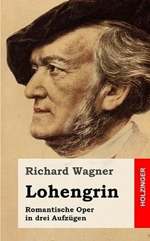 Lohengrin: Romantische Oper in drei Aufzügen