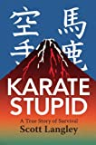 Image de Karate Stupid: A True Story of Survival (English Edition)