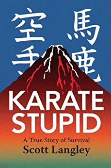 Karate Stupid: A True Story of Survival by [Langley, Scott]