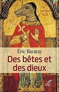 Des bêtes et des dieux par Éric Baratay