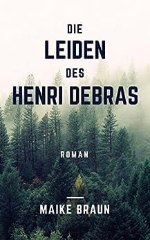 Die Leiden des Henri Debras: Ein historischer Roman über die Hysterie von [Braun, Maike]