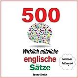 500 Wirklich Nützliche Englische Sätze. (Die komplette Reihe) [500 Really Useful English Sentences (The Complete Series)]: 150 Wirklich Nützliche Englische Sätze 4 (audio edition)