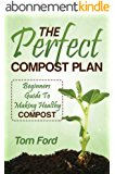 The Perfect Compost Plan: Simple Guide To Making Healthy Compost (English Edition)