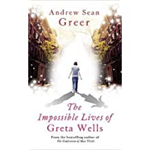 By Andrew Sean Greer The Impossible Lives of Greta Wells [Hardcover]