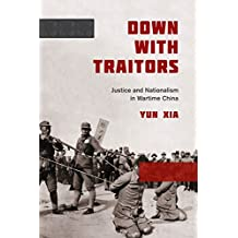 Down with Traitors: Justice and Nationalism in Wartime China