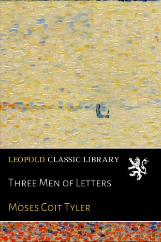 Three Men of Letters por Moses Coit Tyler