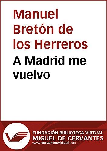 A Madrid me vuelvo (Biblioteca Virtual Miguel de Cervantes) por Manuel Bretón de los Herreros
