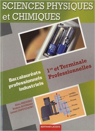 Sciences physiques et chimiques 1re et Terminale Professionnelles : Baccalauréats professionnels industriels de Alain Redding,Brahim Boumaza,Lionel Dupuydauby ( 17 avril 2010 )