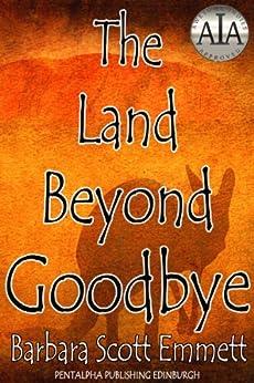 THE LAND BEYOND GOODBYE (English Edition) di [Emmett, Barbara Scott]