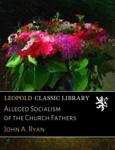 Alleged Socialism of the Church Fathers por John A. Ryan