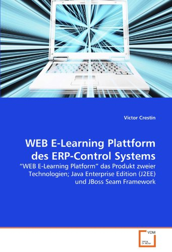 "WEB E-Learning Plattform des ERP-Control Systems: ""WEB E-Learning Platform"" das Produkt zweier Technologien; Java Enterprise Edition (J2EE) und JBoss Seam Framework"