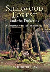 Sherwood Forest & the Dukeries: A Companion to the Land of Robin Hood
