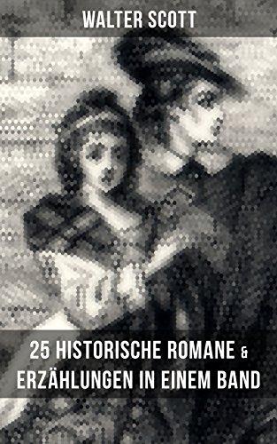 Walter Scott: 25 Historische Romane & Erzählungen in einem Band: Ivanhoe + Der Pirat + Waverley + Rob Roy + Das Herz von Midlothian + Quentin Durward + ... von Sir Walter Scott und viel mehr