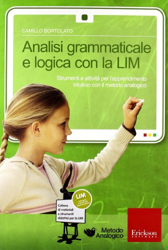 Analisi grammaticale e logica con la LIM. Strumenti e attività per l'apprendimento intuitivo con il metodo analogico. CD-ROM. Con libro