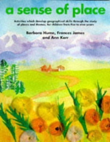 A Sense of Place: Activities Which Develop Geographical Skills Through the Study of Places and Themes for Children from Five to Nine Years (Kids' Stuff) by Barbara Hume (1995-02-06)