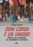 Ogni corsa è un viaggio. Storia di una generazione che ha dominato la maratona