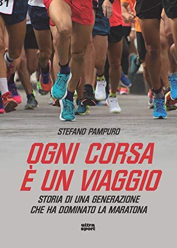 Ogni corsa è un viaggio. Storia di una generazione che ha dominato la maratona (Ultra sport) por Stefano Pampuro
