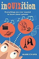 InQUIZition: Everything You Ever Wanted to Know About Quizzes by Mark Evans (2008-06-19)