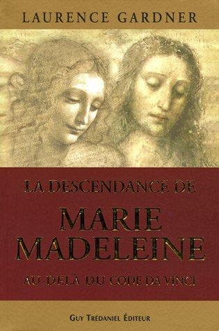 La descendance de Marie-Madeleine au-delà du Code Da Vinci : La Conspiration contre la Descendance de Jésus et Marie