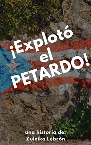 ¡Explotó El Petardo! par Zuleika Lebron
