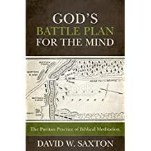 God's Battle Plan for the Mind: The Puritan Practice of Biblical Meditation (English Edition)