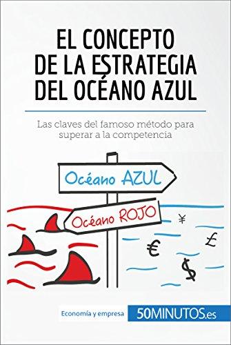 El concepto de la estrategia del océano azul: Las claves del famoso método para superar a la competencia (Gestión y Marketing) por 50MINUTOS.ES
