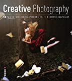 Creative Photography: 52 Weekend Projects
