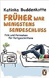 Katinka Buddenkotte - Kindle Edition 'Früher war wenigstens Sendeschluss: Film und Fernsehen für Fortgeschrittene'  (10.04.2017)