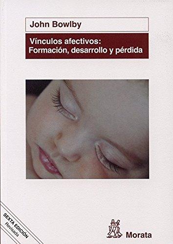 Vínculos Afectivos: Formación, Desarrollo Y Pérdida por John Bowlby