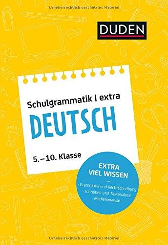Duden Schulgrammatik extra - Deutsch: Grammatik und Rechtschreibung - Aufsatz und Textanalyse - Umgang mit Medien (5. bis 10. Klasse)