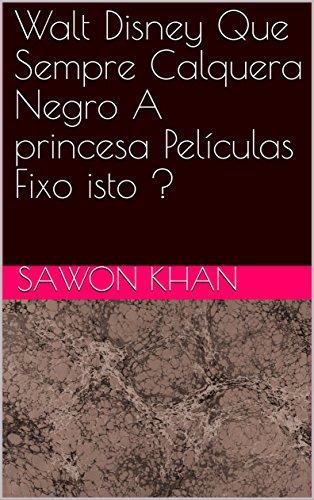 Walt Disney Que Sempre Calquera Negro A princesa Películas Fixo isto ? (Galician Edition)