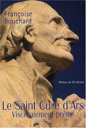 Le Saint Curé d'Ars : Viscéralement prêtre