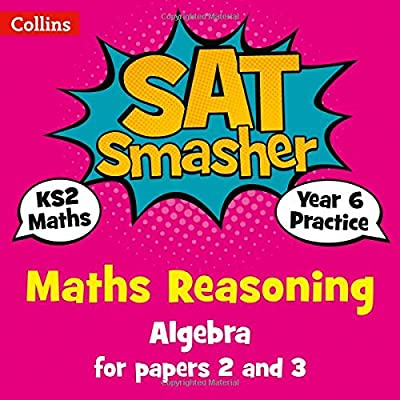 Year 6 Maths Reasoning - Algebra for papers 2 and 3: 2019 tests (Collins KS2 SATs Smashers) from Collins