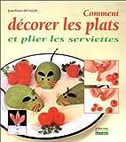 Comment décorer vos plats et plier les serviettes