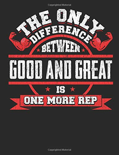 The Only Difference Between Good And Great Is One More Rep