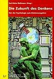 Die Zukunft des Denkens: Von der Psychologie zum Elektronengehirn: Ausgewählte Texte aus dem Neuen Funkkolleg